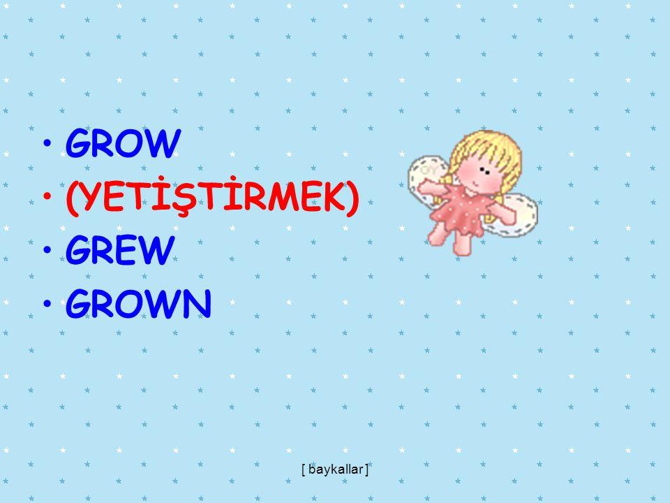 GROW (YETİŞTİRMEK) GREW GROWN [ baykallar ]